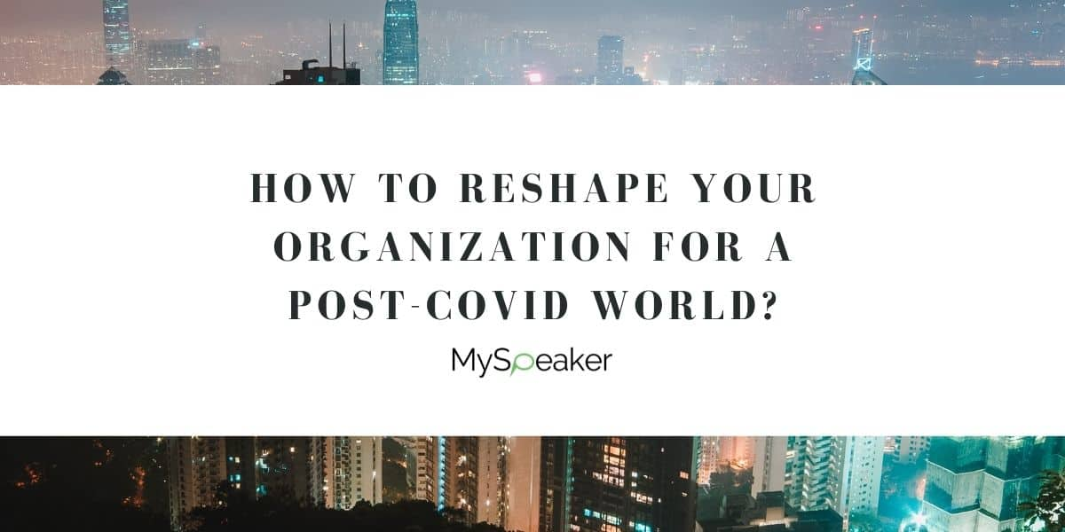 How to Reshape your Organization for a Post-Covid World?
