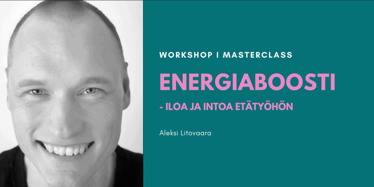 Energiaboosti -iloa ja intoa etätyöhön -Aleksi Litovaara