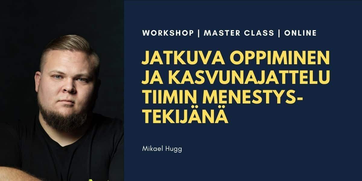 Jatkuva oppiminen ja kasvun ajattelu Mikael Hugg